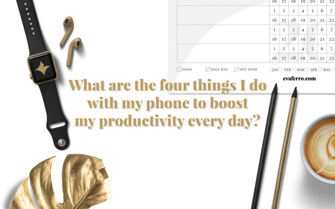 What are the four things I do with my phone to boost my productivity every day?