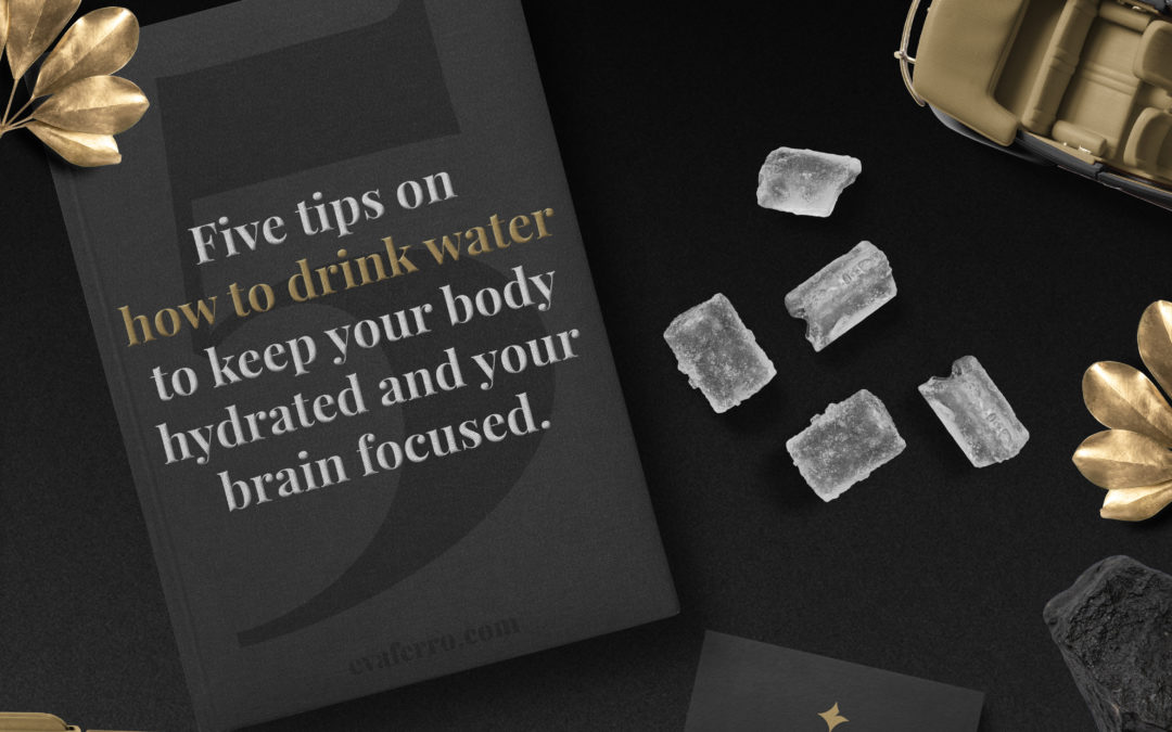 Five tips on how to drink water to keep your body hydrated and your brain focused.
